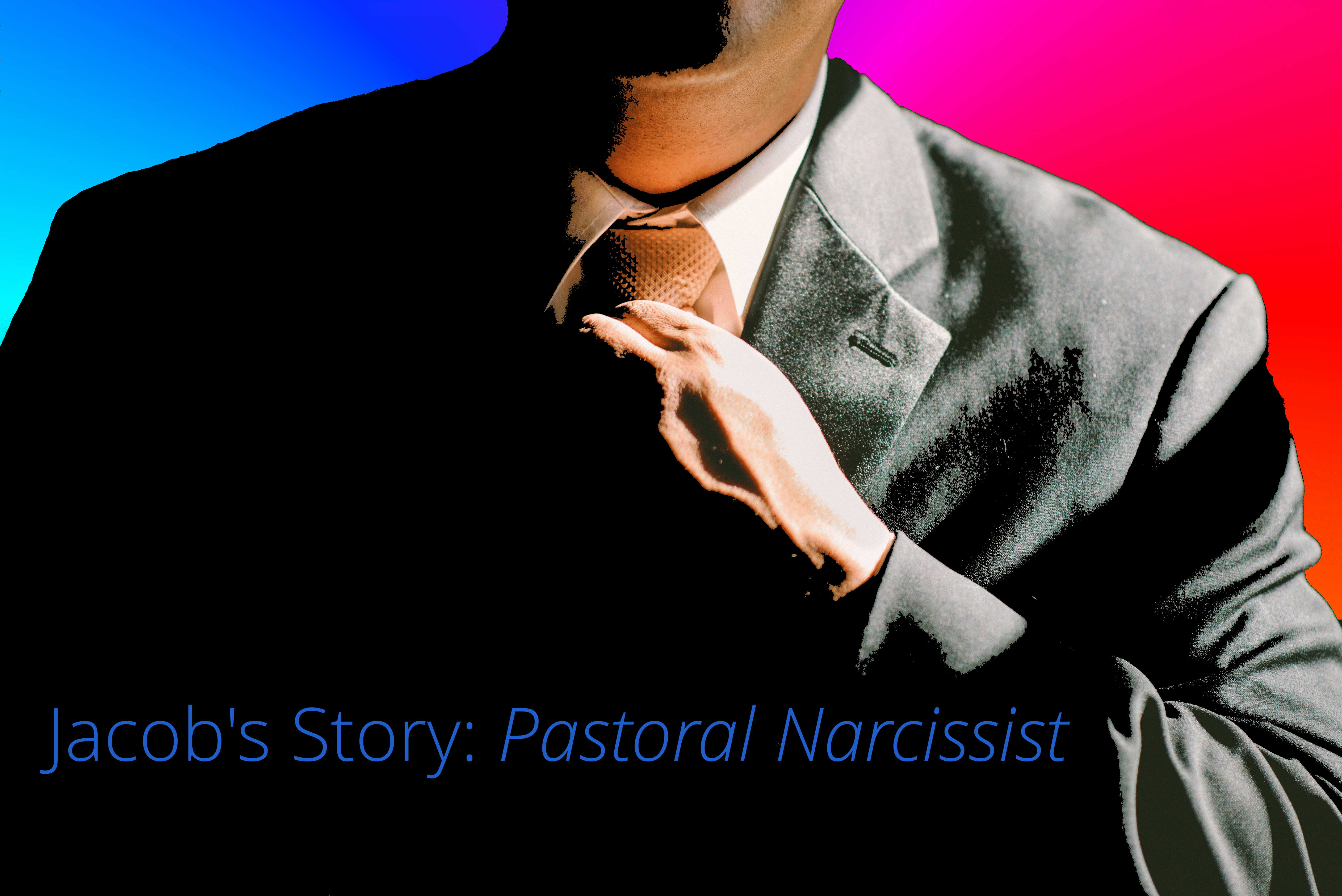 The Narcissist Pastor: Jacob's True and Painful Tale
